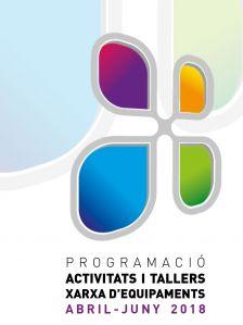Tríptic de tallers i activitats als espais de la Xarxa d'Equipaments (abril-Juny 2018)